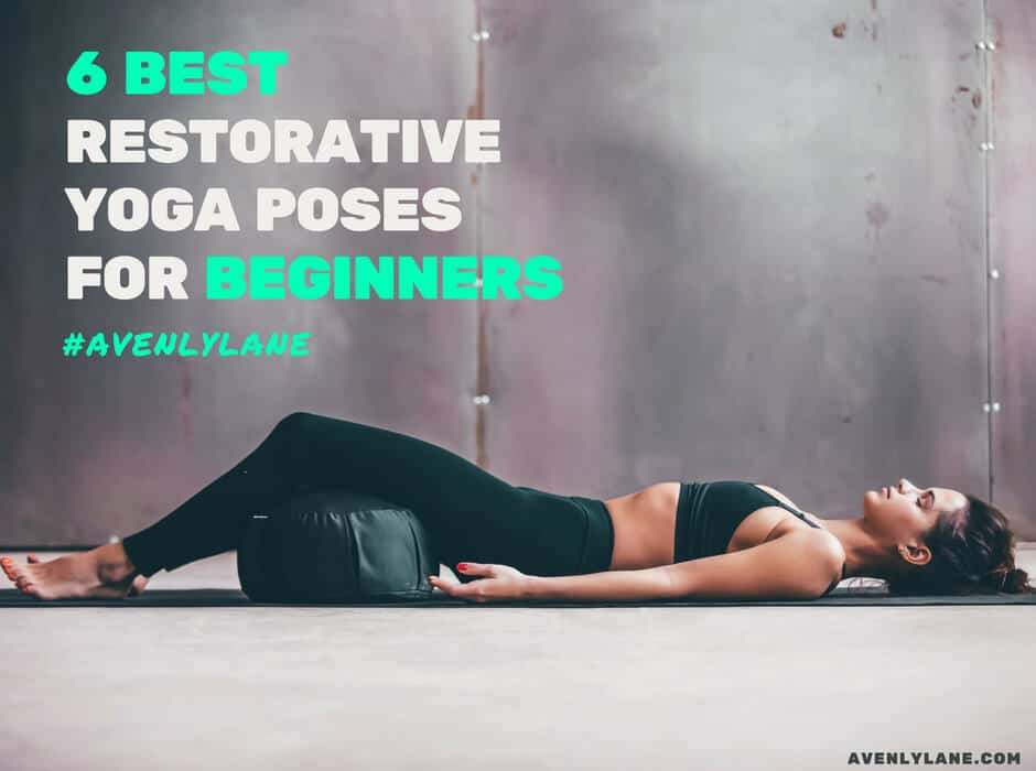 Best Restorative Yoga Poses for Beginners   Avenly Lane ...